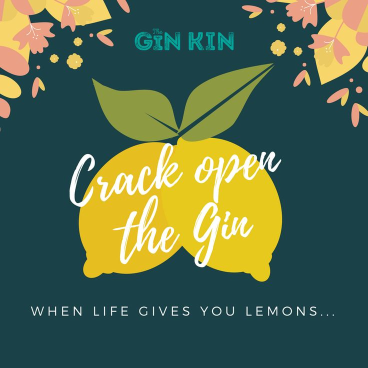When life gives you lemons... Crack open the gin!!