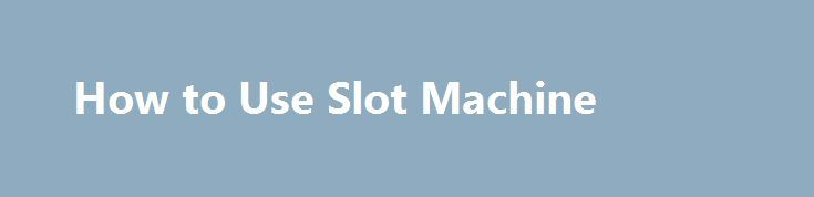 How to Use Slot Machine http://casino4uk.com/2017/09/04/how-to-use-slot-machine/  How to Use Slot Machine 5000 Subscriber Special – Online Slot Bonus Compilation with The Bandit by Rennett StoweThe post How to Use Slot Machine appeared first on Casino4uk.com.