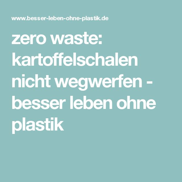 Hornbach Gartenmobel Abdeckhaube :  waste kartoffelschalen nicht wegwerfen  besser leben ohne plastik