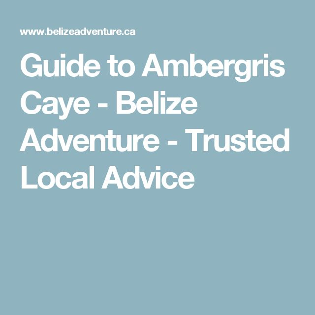 Guide to Ambergris Caye - Belize Adventure - Trusted Local Advice