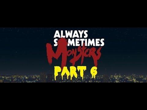 Always Sometimes Monsters Gameplay Walkthrough - Part 6 (PC)
