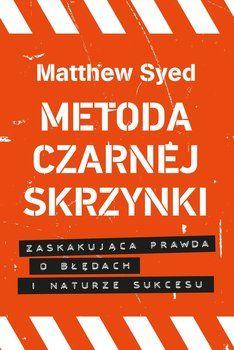 Metoda czarnej skrzynki. Zaskakująca prawda o błędach i naturze sukcesu - Syed Matthew | Książka w Sklepie EMPIK.COM