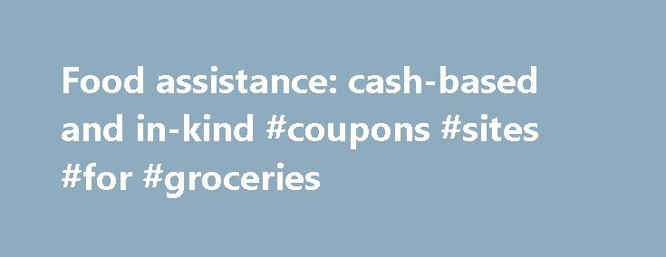 Food assistance: cash-based and in-kind #coupons #sites #for #groceries http://coupons.remmont.com/food-assistance-cash-based-and-in-kind-coupons-sites-for-groceries/  #online food vouchers # Food assistance: cash-based and in-kind Since the late 2000s, a strategic rethink has seen the World Food Programme (WFP) shift from the concept of food aid to that of food assistance. While food aid is a tried and tested model, proudly woven into WFP history, it sprang from a largely unidirectional…