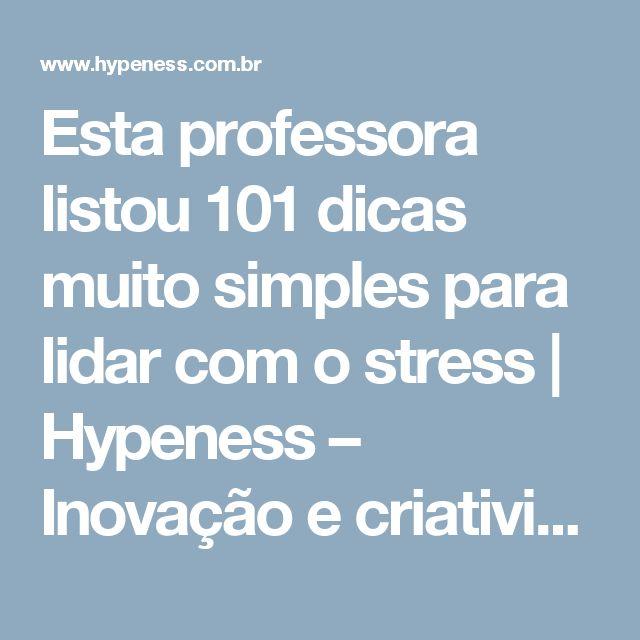 Esta professora listou 101 dicas muito simples para lidar com o stress | Hypeness – Inovação e criatividade para todos.