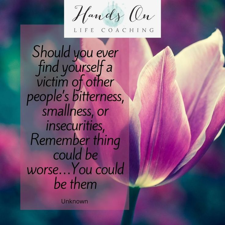 Should you ever find yourself a victim of other people's bitterness, smallness or insecurities, Remember, things could be worse...You could be them.  #handsonlifecoaching