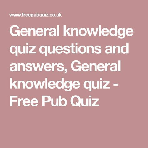 General knowledge quiz questions and answers, General knowledge quiz - Free Pub Quiz