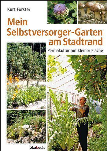 Mein Selbstversorger-Garten am Stadtrand: Permakultur auf kleiner Fläche von Kurt Forster www.amazon.de/...
