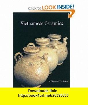 Vietnamese Ceramics A Separate Tradition (9781878529220) John Stevenson, John Guy, Louise Allison Cort , ISBN-10: 1878529226  , ISBN-13: 978-1878529220 ,  , tutorials , pdf , ebook , torrent , downloads , rapidshare , filesonic , hotfile , megaupload , fileserve