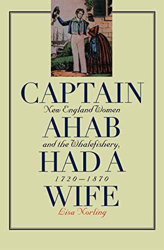 Captain Ahab Had A Wife New England Women And The Whalefishery 1720 1870