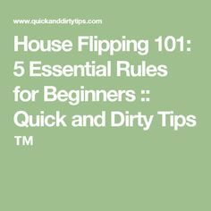 House Flipping 101: 5 Essential Rules for Beginners :: Quick and Dirty Tips ™