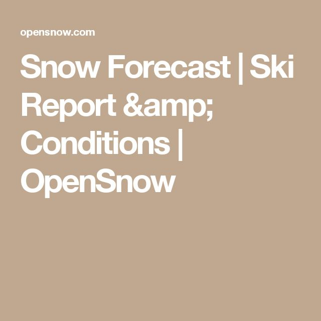 Snow Forecast | Ski Report & Conditions | OpenSnow