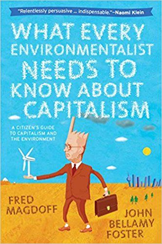 What Every Environmentalist Needs to Know About Capitalism: Fred Magdoff, John Bellamy Foster: 9781583672419: Amazon.com: Books