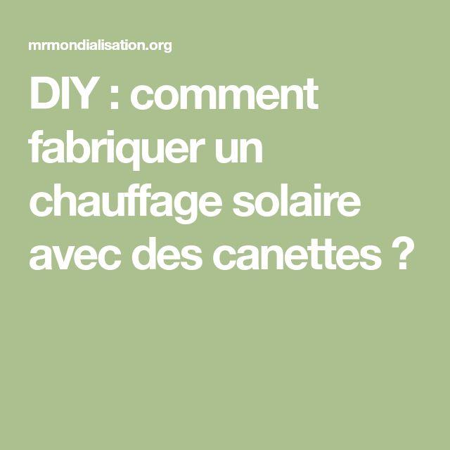 DIY : comment fabriquer un chauffage solaire avec des canettes ?