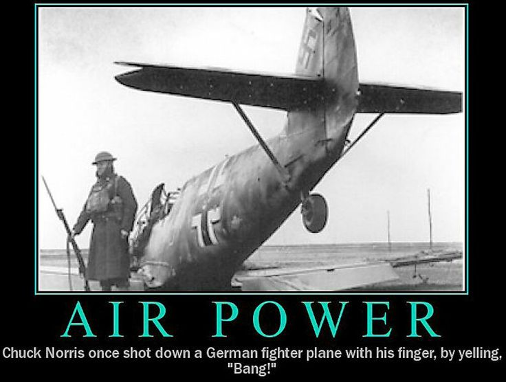 "Chuck Norris shot down a German enemy plane by pointing his finger at it and saying ""bang."""