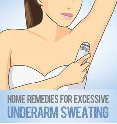 9 Home Remedies to Stop Excessive Underarm Sweating – stylevast