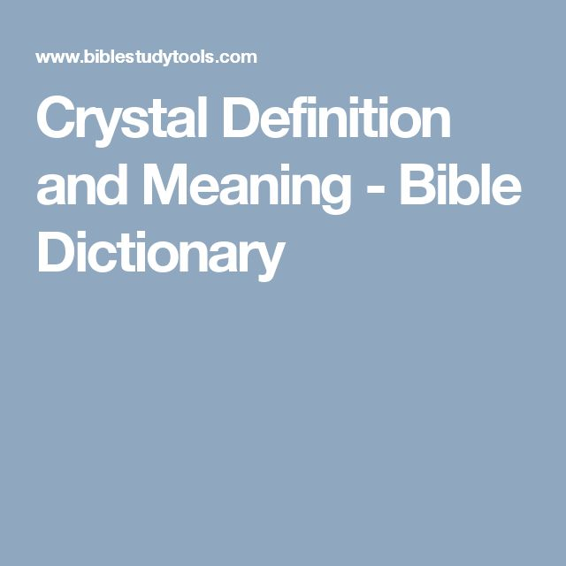 Crystal Definition and Meaning - Bible Dictionary