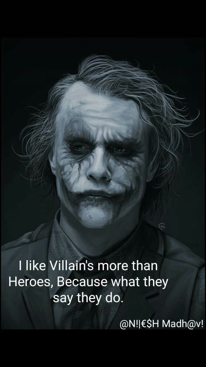 i like villains more than heroes because what they say they do