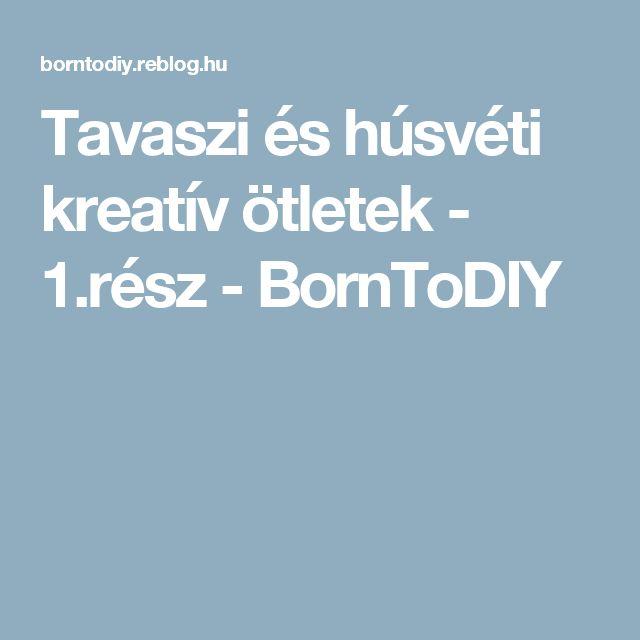 Tavaszi és húsvéti kreatív ötletek- 1.rész - BornToDIY