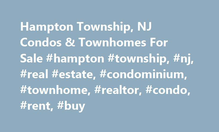 Hampton Township, NJ Condos & Townhomes For Sale #hampton #township, #nj, #real #estate, #condominium, #townhome, #realtor, #condo, #rent, #buy http://england.nef2.com/hampton-township-nj-condos-townhomes-for-sale-hampton-township-nj-real-estate-condominium-townhome-realtor-condo-rent-buy/  # Hampton Township, NJ Condos & Townhomes Stay Updated The data relating to real estate for sale on this website comes in part from the IDX Program of Garden State Multiple Listing Service, L.L.C. Real…