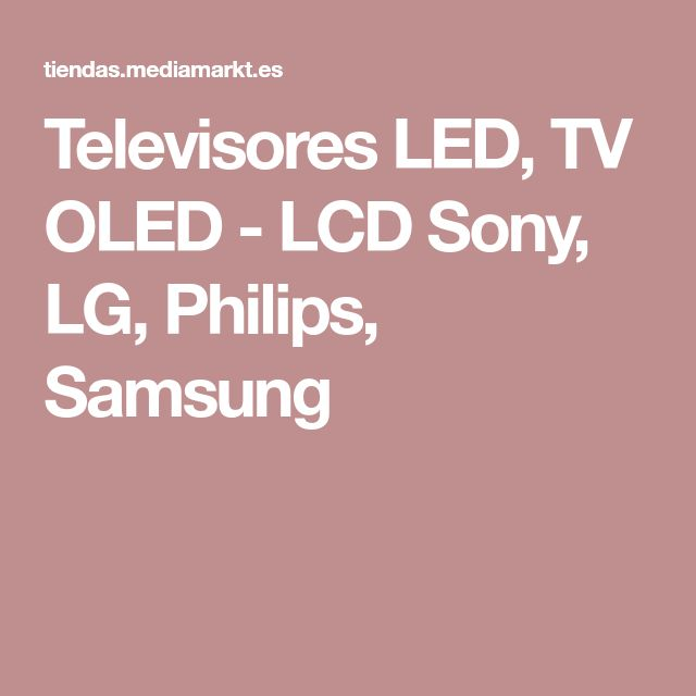 Televisores LED, TV OLED - LCD Sony, LG, Philips, Samsung