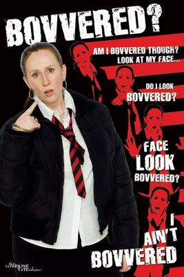"""Am I bovvered?"" Love Catherine Tate! Especially as Donna Noble... but also as Lauren Cooper. ""Face Look Bovvered?!"""