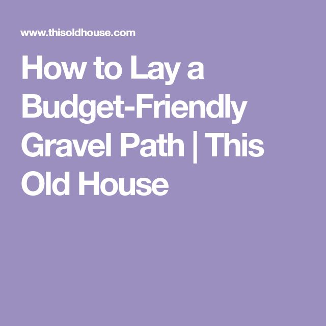 How to Lay a Budget-Friendly Gravel Path | This Old House