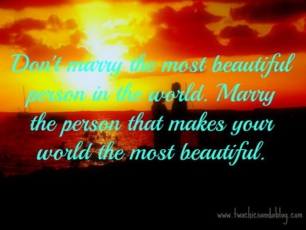Marry the One That Makes Your World Beautiful #MarriageQuotes #LoveQuotes #TwoChicsBlog