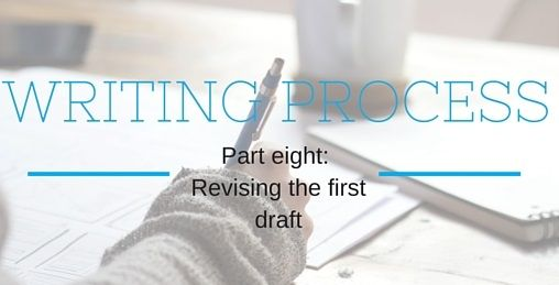 Writing Process Part Eight: Revising the First Draft.