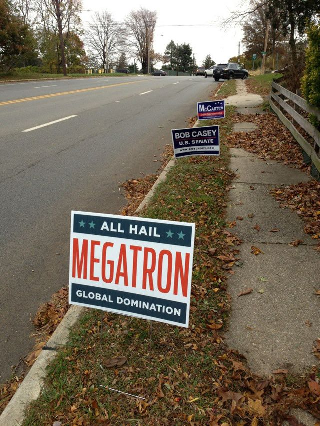 would enjoy seeing more political yard signs like this...Megatron!