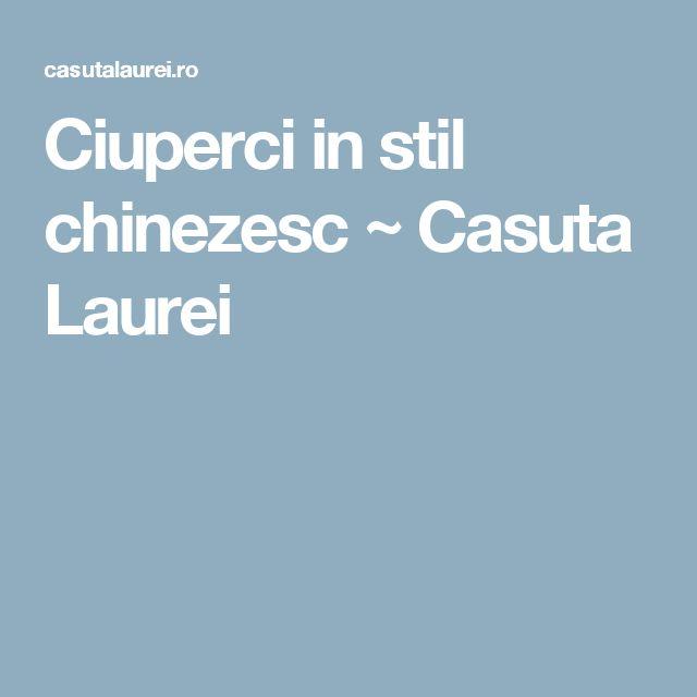 Ciuperci in stil chinezesc ~ Casuta Laurei