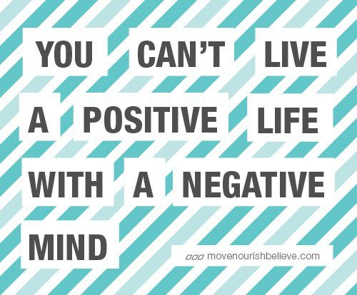 You can't live a positive life with a negative mind - this