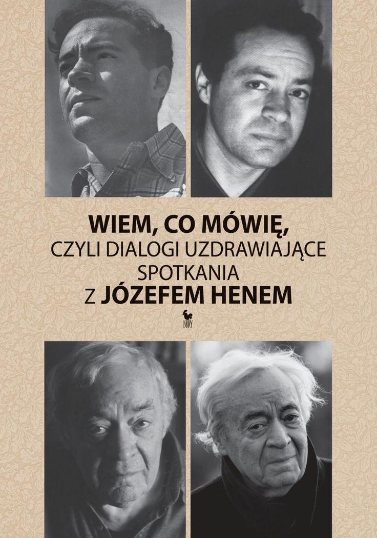 """""""Wiem co mówię, czyli dialogi uzdrawiające. Spotkania z Józefem Henem"""" Cover by Andrzej Barecki Published by Wydawnictwo Iskry 2013"""