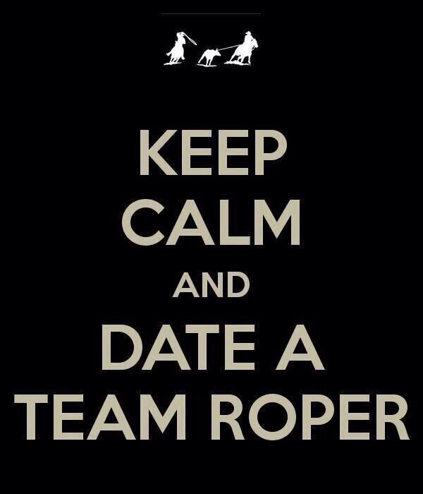 Date a team roper..------ I'm good with that!!!