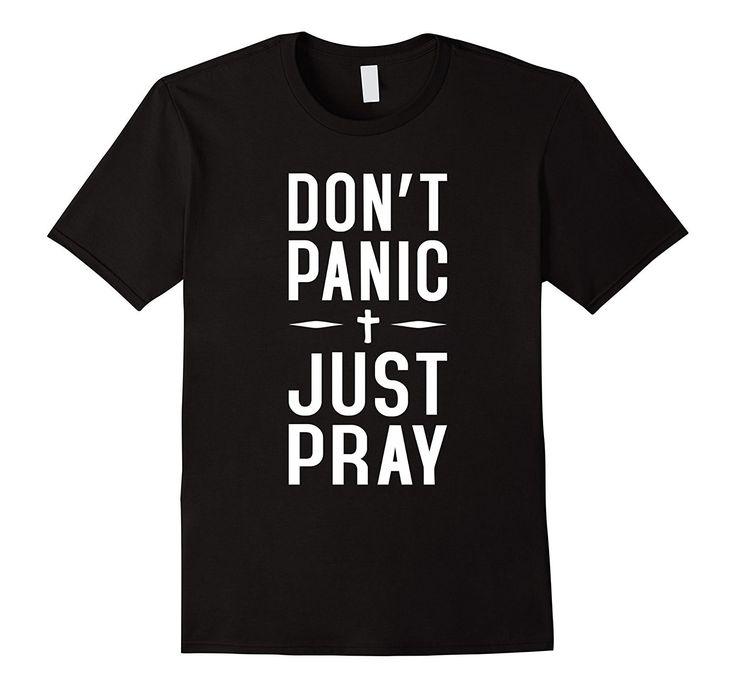 DON'T PANIC JUST PRAY powerfull religious statement T-shirt
