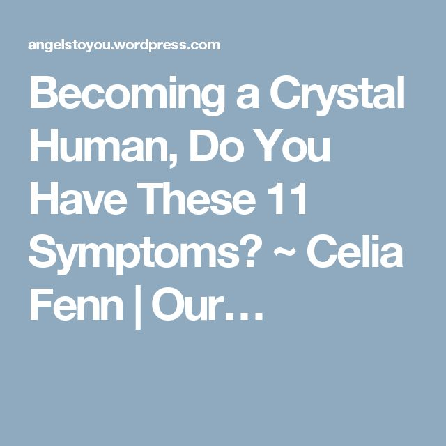 Becoming a Crystal Human, Do You Have These 11 Symptoms? ~ Celia Fenn | Our…