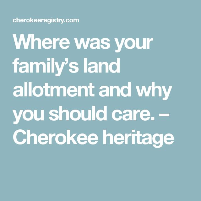 Where was your family's land allotment and why you should care. – Cherokee heritage