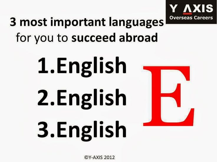 3 most important languages for you to succeed abroad: English  English English
