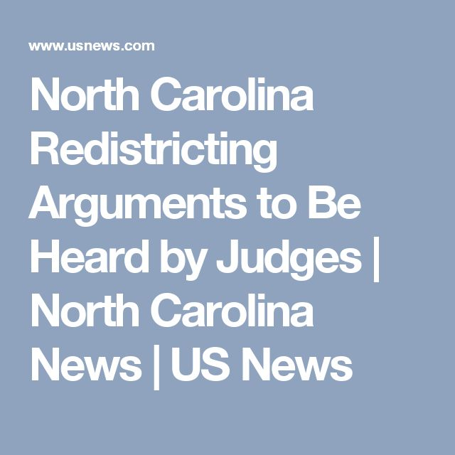 North Carolina Redistricting Arguments to Be Heard by Judges | North Carolina News | US News