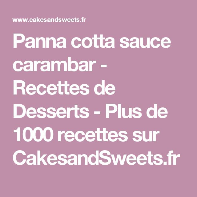Panna cotta sauce carambar - Recettes de Desserts - Plus de 1000 recettes sur CakesandSweets.fr