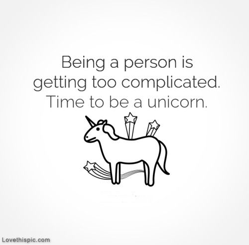 Time to be a unicorn life quotes funny quotes quote humor lol funny quote