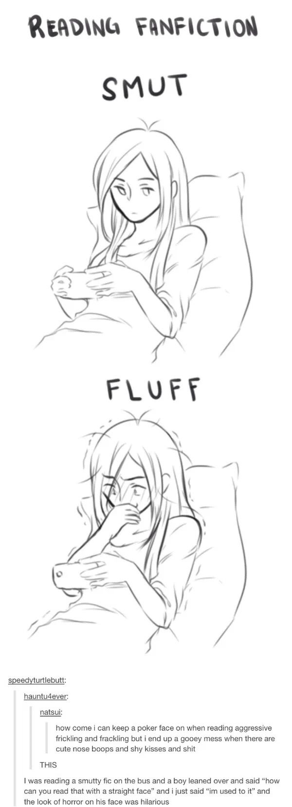 I never read smut, but I still blush furiously when I read fluff, don't understand it.