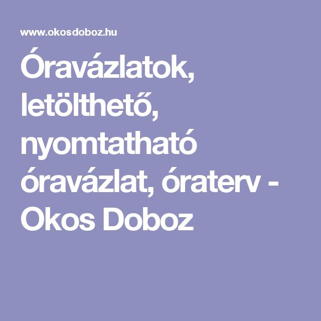 Óravázlatok, letölthető, nyomtatható óravázlat, óraterv - Okos Doboz