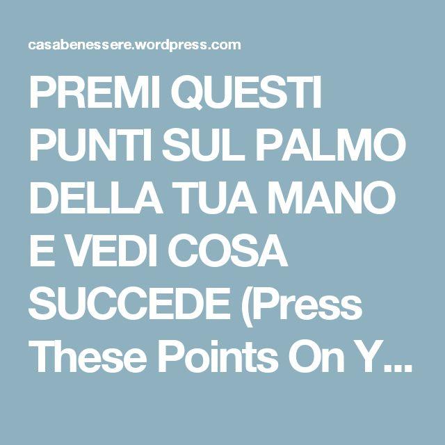 PREMI QUESTI PUNTI SUL PALMO DELLA TUA MANO E VEDI COSA SUCCEDE (Press These Points On Your Hands And See What Happens) – La ForzaDellaNatura's Blog