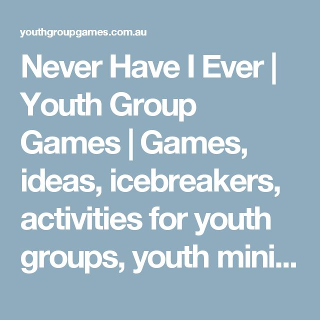 Never Have I Ever   Youth Group Games   Games, ideas, icebreakers, activities for youth groups, youth ministry and churches.