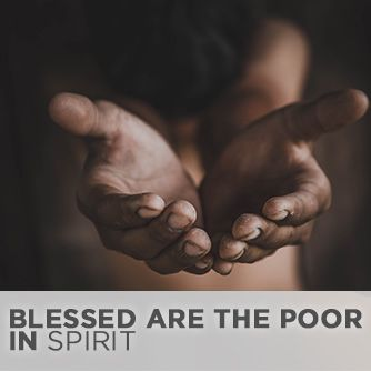 Blessed are the poor in spirit, for theirs is the kingdom of heaven. - Matthew 5:3 Today when we hear that someone is blessed, we often think of a comfortable lifestyle, good health, and a successful job. But Jesus said that those who are poor in spirit are blessed.   The New Testament word for poor refers to a beggar who is totally dependent on others for survival. Therefore, to be poor in spirit is to be totally dependent on another for spiritual well-being.  [bctt tweet=To be poor in...