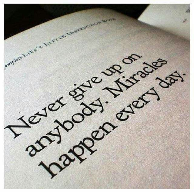 Never give up on anybody . Miracles happen everyday. ~ C
