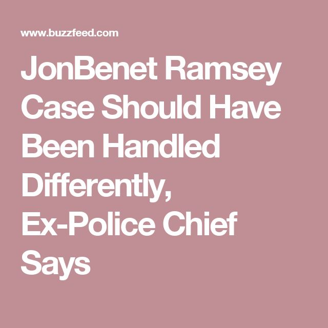 JonBenet Ramsey Case Should Have Been Handled Differently, Ex-Police Chief Says