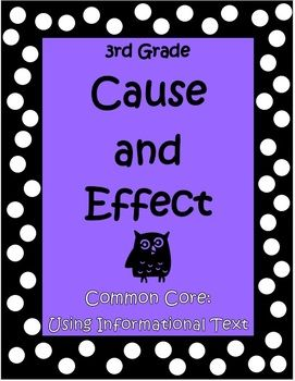 Cause and Effect Using Informational Text is a 47 page unit by The Teacher Next Door that comes with two sets of task cards as well as informational text passages (two each: Historical, Scientific, and Technical). This unit is specifically designed to target reading strategies using cause and effect. It covers Common Core RI 3.3 in a way your kids will enjoy and uses topics that will capture their interest. $