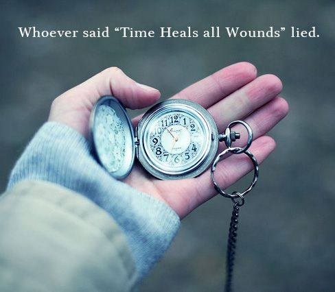 """Whoever said """"Time heals all wounds"""" lied."""