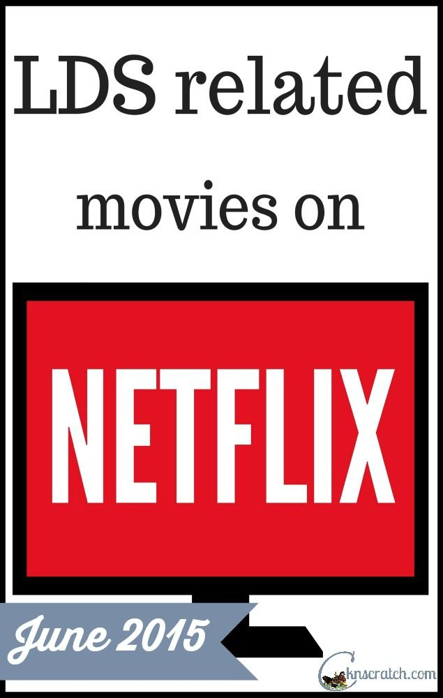 Discover great LDS related movies on Netflix- updated June 2015 list